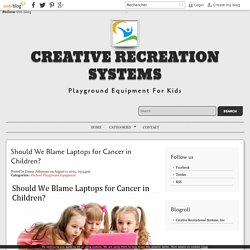 Should We Blame Laptops for Cancer in Children? - Preschool Playground Equipment