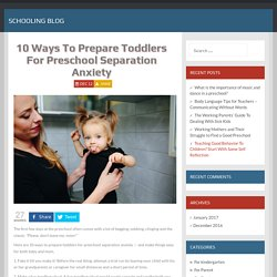 10 Ways To Prepare Toddlers For Preschool Separation Anxiety - Schooling Blog