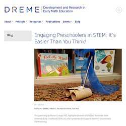 Engaging Preschoolers in STEM: It's Easier Than You Think!