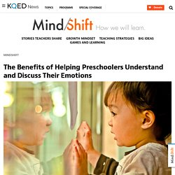 The Benefits of Helping Preschoolers Understand and Discuss Their Emotions
