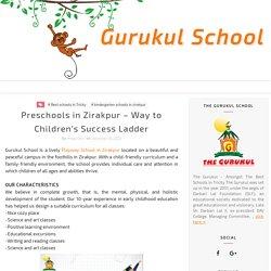 Preschools in Zirakpur – Way to Children's Success Ladder - Gurukul School