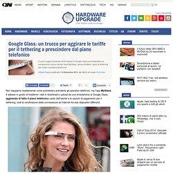 Google Glass: un trucco per aggirare le tariffe per il tethering a prescindere dal piano telefonico