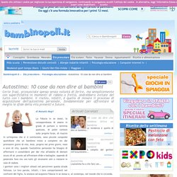 Autostima: 10 cose da non dire ai bambini - Età prescolare - Bambinopoli