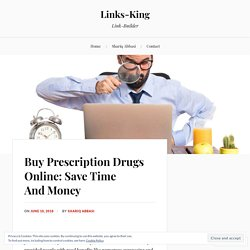 Buy Prescription Drugs Online: Save Time And Money – Links-King