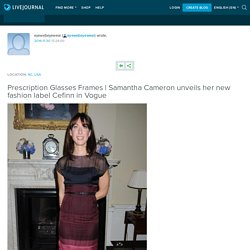 Samantha Cameron unveils her new fashion label Cefinn in Vogue: eyewebeyewear