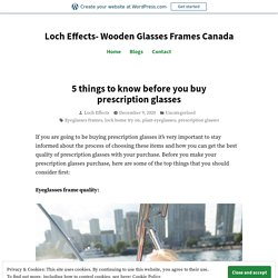 5 things to know before you buy prescription glasses – Loch Effects- Wooden Glasses Frames Canada