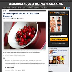 11 Prescription Foods To Cure Your Illnesses | American Anti Aging Mag