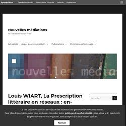 Louis WIART, La Prescription littéraire en réseaux : enquête dans l'univers numérique – Nouvelles médiations