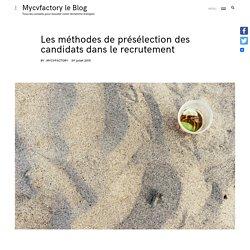 Les méthodes de présélection des candidats dans le recrutement - Mycvfactory le Blog