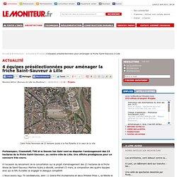 4 équipes présélectionnées pour aménager la friche Saint-Sauveur à Lille - Projets