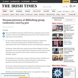 Noonan presence at Bilderberg group conference cost €4,300 - The Irish Times - Sat, Jun 16