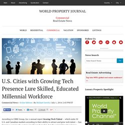 U.S. Cities with Growing Tech Presence Lure Skilled, Educated Millennial Workforce - WORLD PROPERTY JOURNAL Global News Center