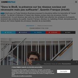 """""""Dans le BtoB, la présence sur les réseaux sociaux est nécessaire mais pas suffisante"""", Quentin Franque (Intuiti)"""