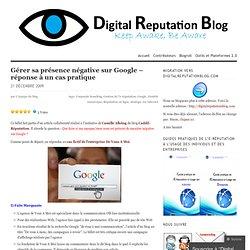 Gérer sa présence négative sur Google – réponse à un cas pratiqu