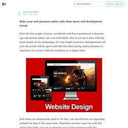 Make your web presence online with these latest web development trends