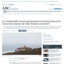 La verdad sobre la presencia nazi en Fuerteventura: la «torre de control» de Villa Winter es de 1947