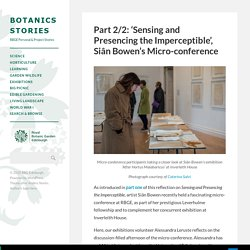 Part 2/2: 'Sensing and Presencing the Imperceptible', Siân Bowen's Micro-conference