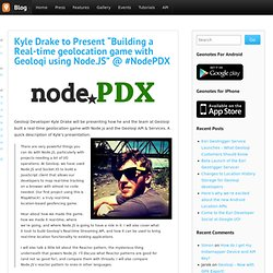 "Kyle Drake to Present ""Building a Real-time geolocation game with Geoloqi using Node.JS"" @ #NodePDX - Geoloqi Blog"