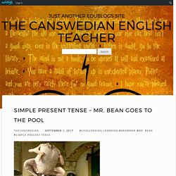 Simple Present Tense – Mr. Bean Goes to the Pool – The Canswedian English Tea...