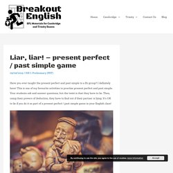 Liar, liar! - present perfect / past simple game - Breakout English