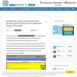 Google Docs para android presenta función para incluir notas e imágenes desde el buscador