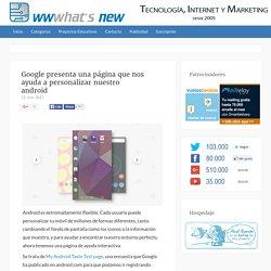 Google presenta una página que nos ayuda a personalizar nuestro android