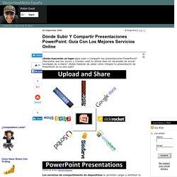 Dónde Subir Y Compartir Presentaciones PowerPoint: Guía Con Los Mejores Servicios Online