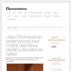 Utiliza Chromecast en presentaciones para mostrar diapositivas desde tu dispositivo sin cables