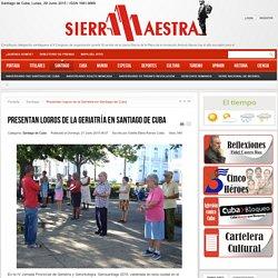 Presentan logros de la Geriatría en Santiago de Cuba - Periodico Sierra Maestra