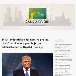 1460 – Présentation des noms & photos des 19 nominations pour la future administration de Donald Trump … – Sans a priori