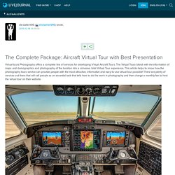 The Complete Package: Aircraft Virtual Tour with Best Presentation: aliciaallen015