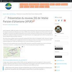 Présentation du nouveau SIG de l'Atelier Parisien d'Urbanisme (APUR)