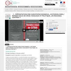 1 - présentation par Christophe Bonneuil, historien CNRS / Rendez-vous de crise: écologie et politique, un nouveau contrat ? - EHESS
