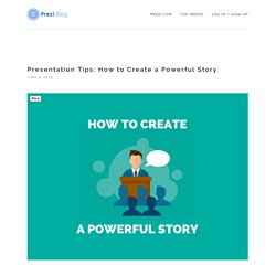 Presentation Tips: How to Create a Powerful Story