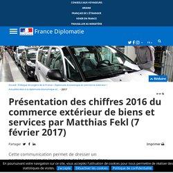 chiffres 2016 commerce extérieur biens et services Matthias Fekl (07.02.17)