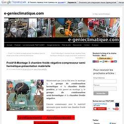 Froid18-Montage 3 chambre froide négative-compresseur semi hermétique-présentation matériels