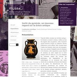 Présentation · Sortir du gynécée. un nouveau regard sur la Grèce antique · MUSEA