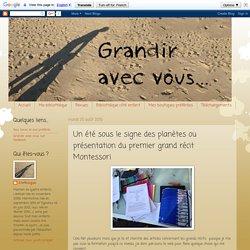 Grandir avec vous: Un été sous le signe des planètes ou présentation du premier grand récit Montessori