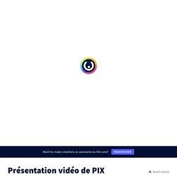 Présentation vidéo de PIX by myriam.lecerf on Genially