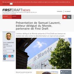 Présentation de Samuel Laurent, éditeur délégué du Monde, partenaire de First Draft - First Draft News FR