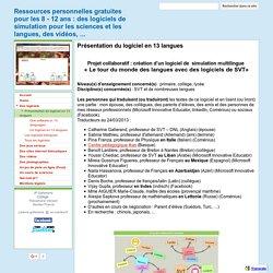 Présentation du logiciel en 13 langues - Ressources personnelles gratuites pour les 8 - 12 ans : des logiciels de simulation pour les sciences et les langues, des vidéos, ...