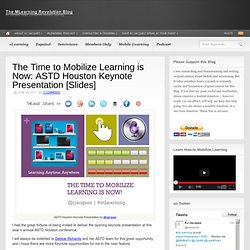 The Time to Mobilize Learning is Now: ASTD Houston Keynote Presentation [Slides