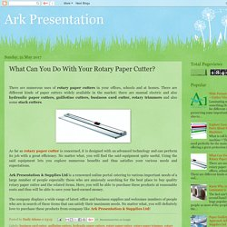 Ark Presentation: What Can You Do With Your Rotary Paper Cutter?