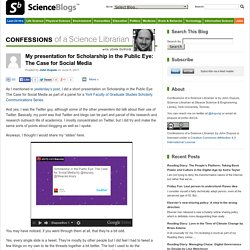 My presentation for Scholarship in the Public Eye: The Case for Social Media – Confessions of a Science Librarian