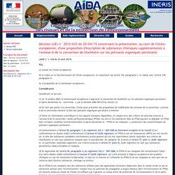 JOUE 23/04/15 Décision (UE) n° 2015/633 du 20/04/15 concernant la présentation, au nom de l'Union européenne, d'une proposition d'inscription de substances chimiques supplémentaires à l'annexe A de la convention de Stockholm sur les polluants organiques p