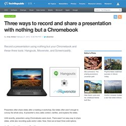 Three ways to record and share a presentation with nothing but a Chromebook