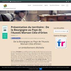 Présentation du territoire : De la Bourgogne au Pays de l'Auxois Morvan Côte d'Orien
