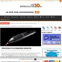 Présentation du stylo 3D WobbleWorks 3Doodler Pro