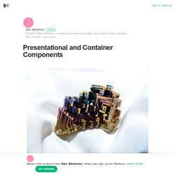Presentational and Container Components – Dan Abramov – Medium