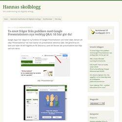 Ta emot frågor från publiken med Google Presentationers nya verktyg Q&A: Så här gör du! – Hannas skolblogg